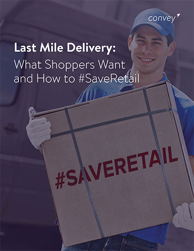 Last Mile Delivery: What Shoppers Want and How to #SaveRetail